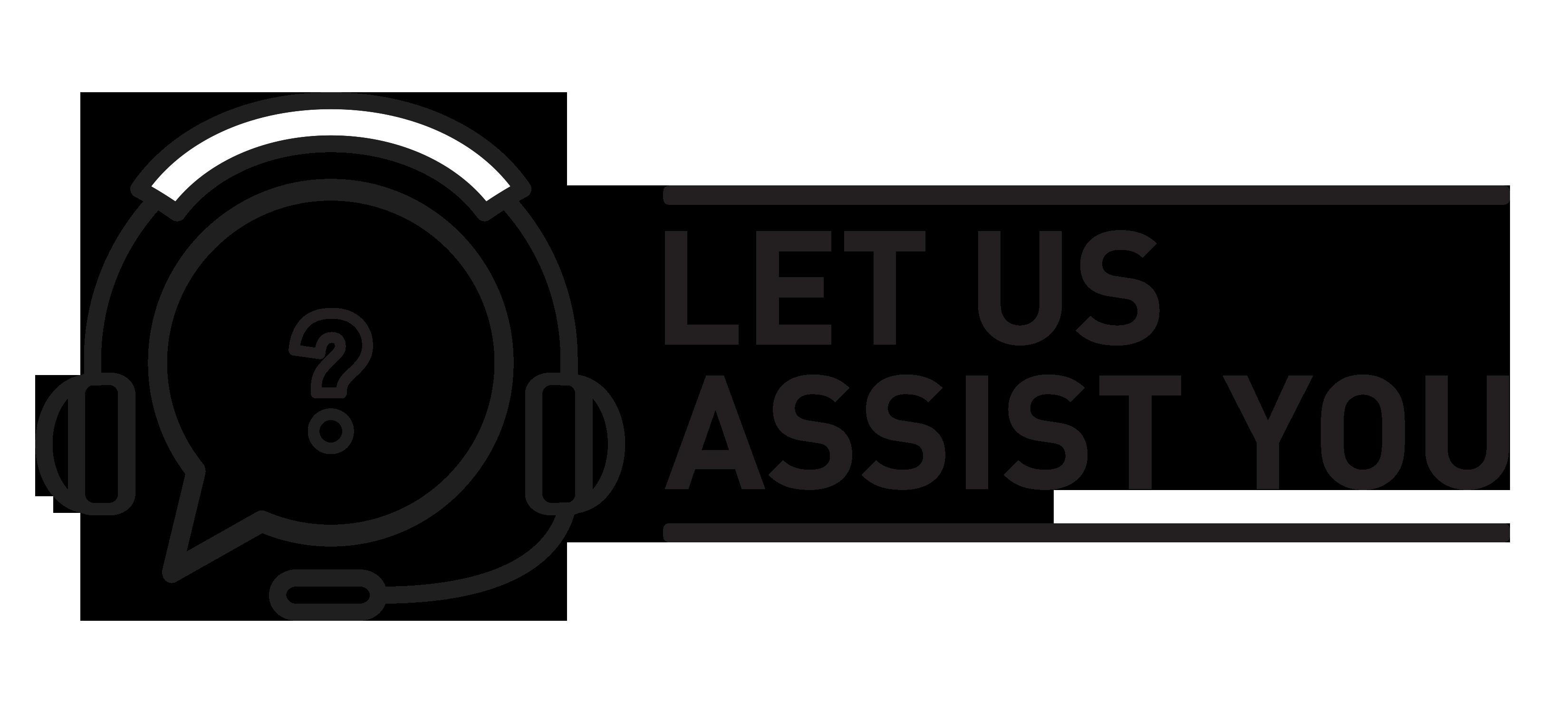Let us Assist You